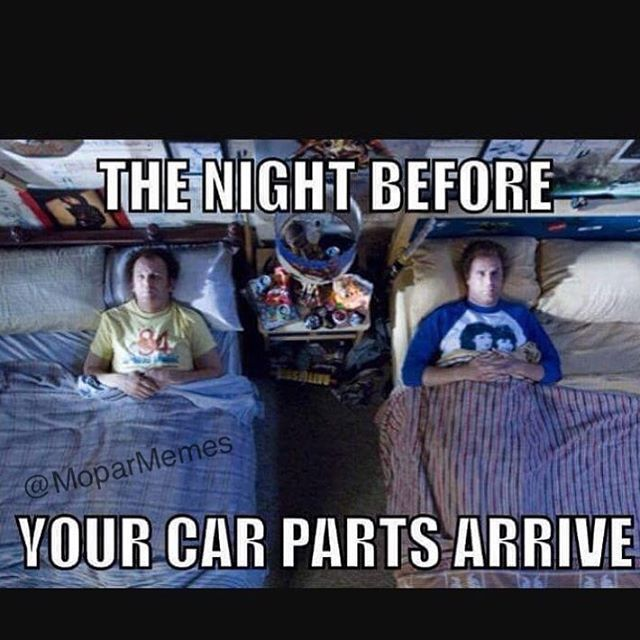 The Night Before Your Car Parts Arrive Car Memes And