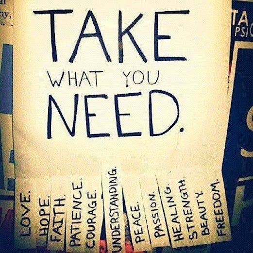 Take What You Need #love #hope #faith #patience #courage #understanding #peace #passion #healing #strength #beauty #freedom #motivation