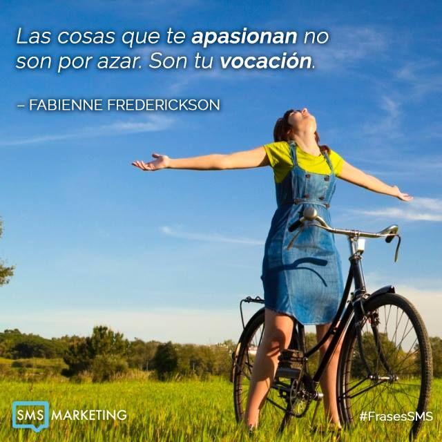 Las cosas que te apasionan no son por azar. Son tu vocación.  -Fabienne Frederickson #FrasesSMS