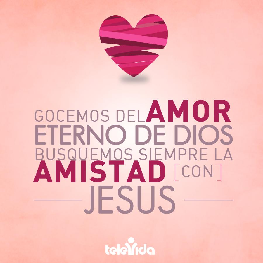 Gocemos del amor eterno de dios busquemos siempre la for Passion amistad
