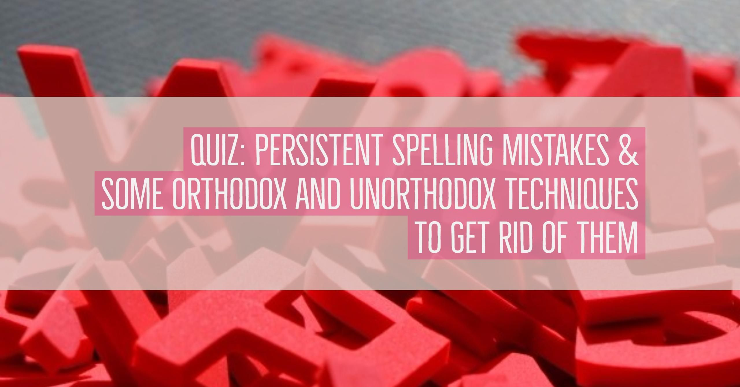 Quiz Persistent Spelling Mistakes And Some Orthodox And
