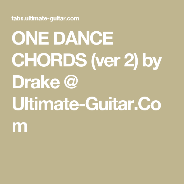 ONE DANCE CHORDS (ver 2) by Drake @ Ultimate-Guitar.Com | Uke ...