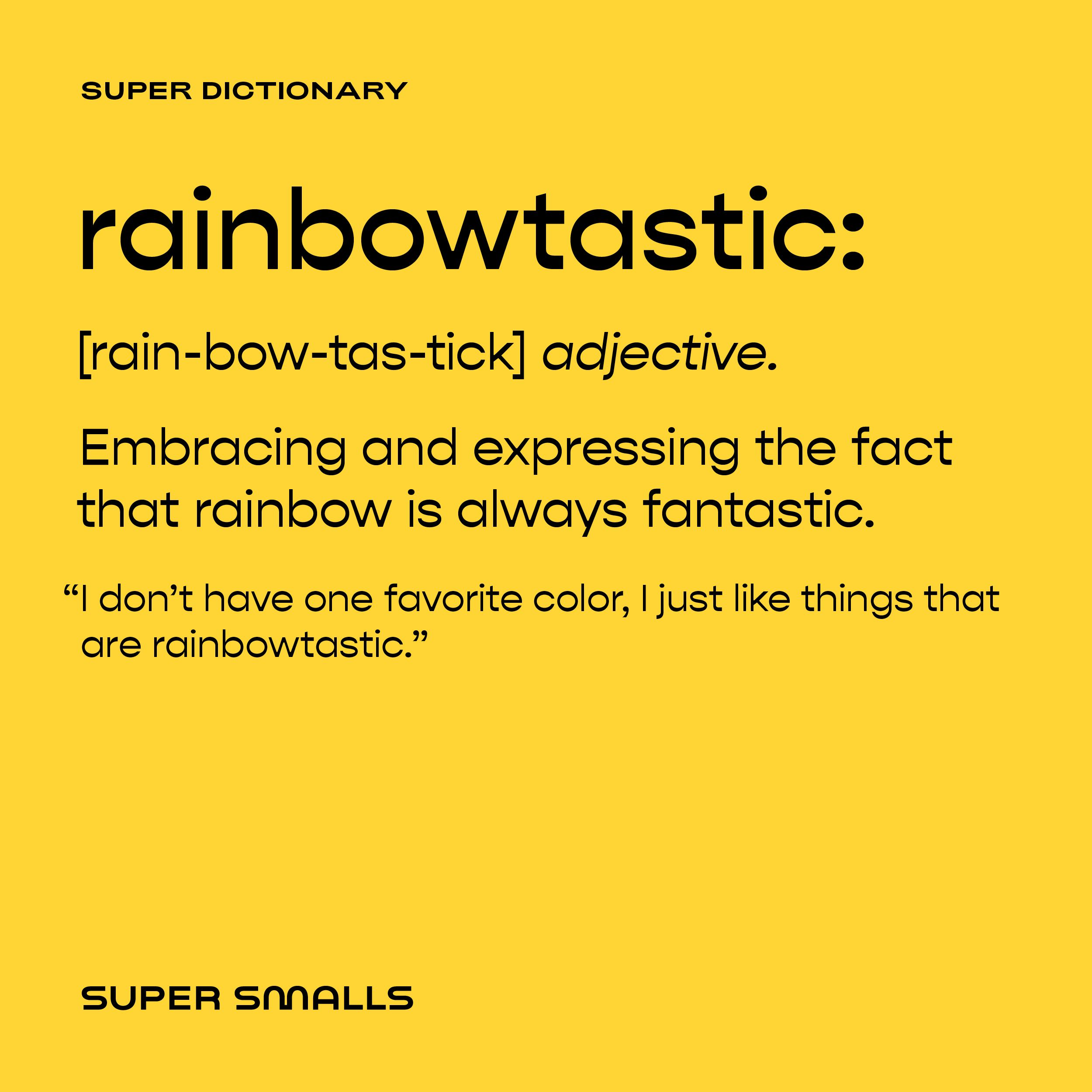 Rainbowtastic: Embracing and expressing the fact that rainbow is always fantastic. #supersmalls #smallbutmighty #quotes #decorideas #kidsposters