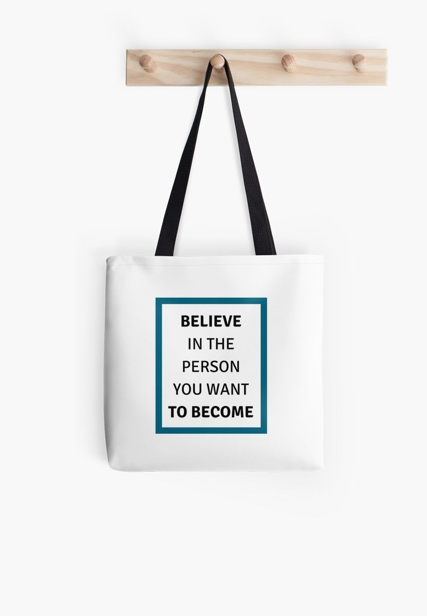 Believe In The Person You Want To Become Tote Bag