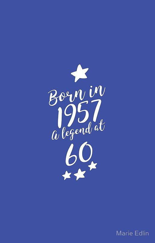 Born In 1957 Happy 60th Birthday Happy 60th Birthday 60th Birthday Cards 60th Birthday Quotes