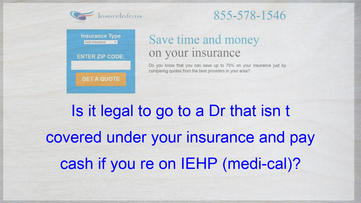 Is It Legal To Go To A Dr That Isn T Covered Under Your Insurance