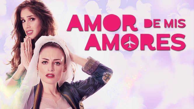 Check Out Amor De Mis Amores On Netflix Netflix Fiance Watch