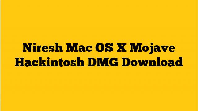 Niresh Mac OS X Mojave Hackintosh DMG Download | Free