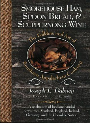 Smokehouse Ham, Spoon Bread & Scuppernong Wine: The Folklore and Art of Southern Appalachian Cooking