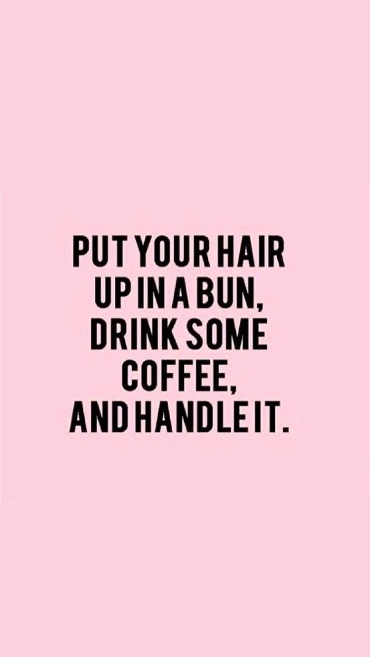 Put your hair up in a bin, drink some coffee and handle it | Quote - #coffee #drink #handle #quote - #MaternityTips