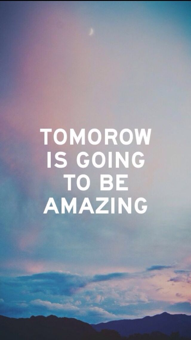 Tap Image For More Iphone 6 6 Plus Quote Wallpapers Tomorrow Is Going To Be Amazing Mobile9 Inspiring Quotes Quotes About L Tomorrow Quotes Wallpaper Quotes Inspirational Quotes