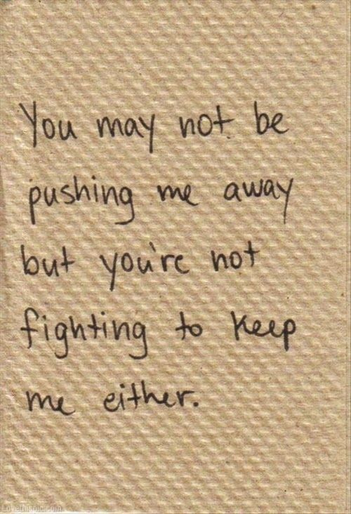 Youre Not Fighting to Keep Me love quote sad relationship loss breakup - http://goo.gl/qvR7NN