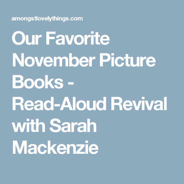 Our Favorite November Picture Books - Read-Aloud Revival with Sarah Mackenzie