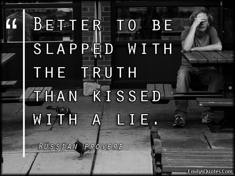 Quotes About Lying And Betrayal: Better To Be Slapped With The Truth Than Kissed With A Lie