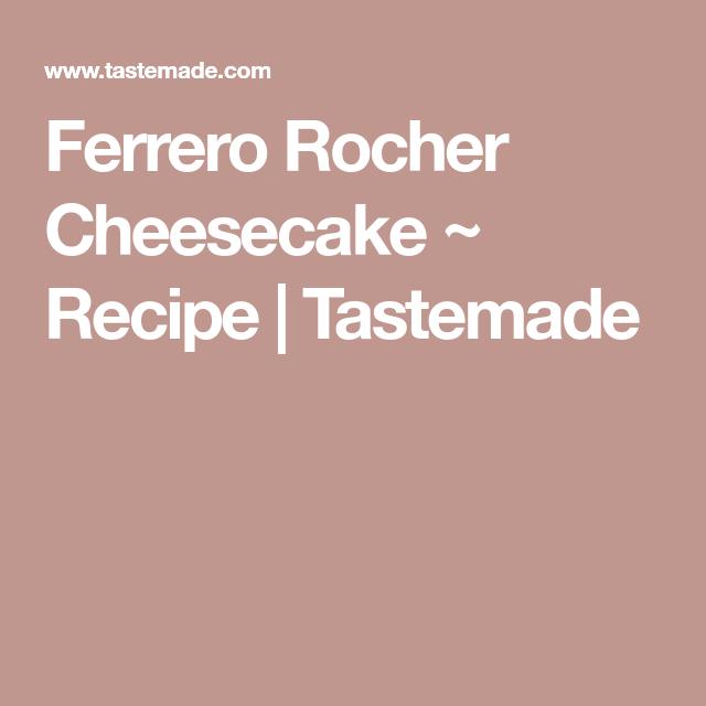 Ferrero Rocher Cheesecake ~ Recipe | Tastemade