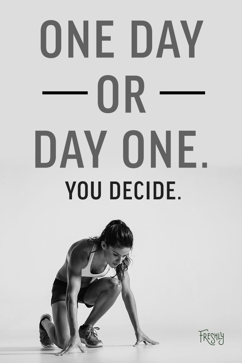 Will you make today day one or the excuse to start another day stop