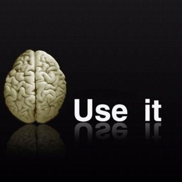 Use Your Brain. Think by Yourself.