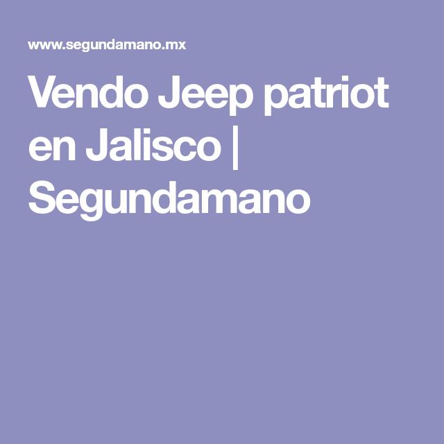 Vendo Jeep Patriot En Jalisco Segundamano Jeep Patriot Y Jalisco