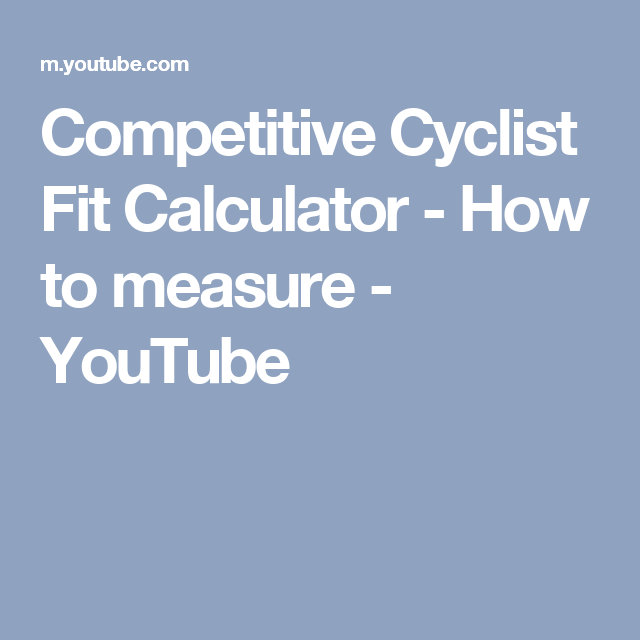 Competitive Cyclist Fit Calculator How To Measure Youtube