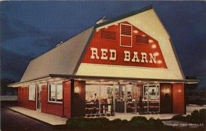 Red Barn Restaurants   since 1970 or so they have been