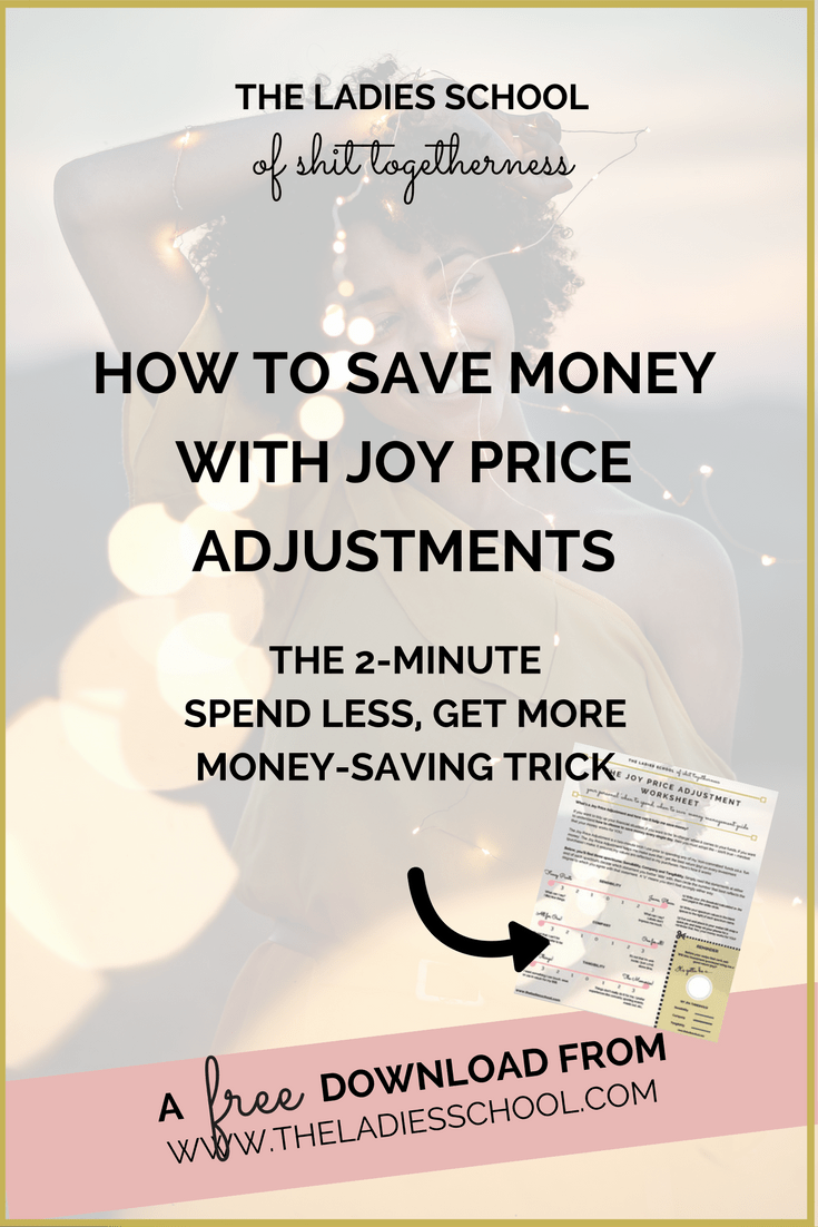 """Learn how to save money - or spend it! - mindfully with our two-minute """"is it really worth it?"""" money saving tip. We call it The Joy Price Adjustment. #savemoney #moneytips #personalfinance #shopsmart #moneysmart"""