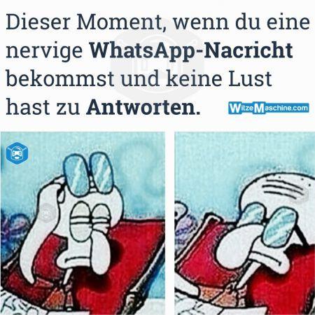 Dieser Moment, wenn du eine nervige WhatsApp-Nachricht bekommst und du keine Lust hast zu antworten.