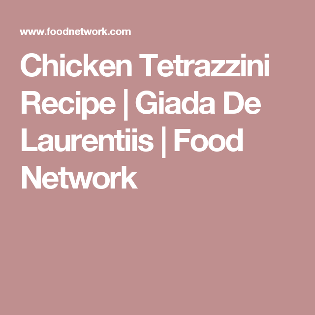 Chicken Tetrazzini Recipe Pinterest Tetrazzini Giada De