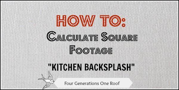 How To Calculate Square Footage For A Backsplash Easy Measuring Tips Backsplash Kitchen Backsplash Kitchen Redesign
