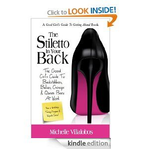 Amazon.com: The Stiletto In Your Back: The Good Girl's Guide To Backstabbers, Bullies, Gossips & Queen Bees At Work (The Good Girl's Guide To Getting Ahead) eBook: Michelle Villalobos: Kindle Store