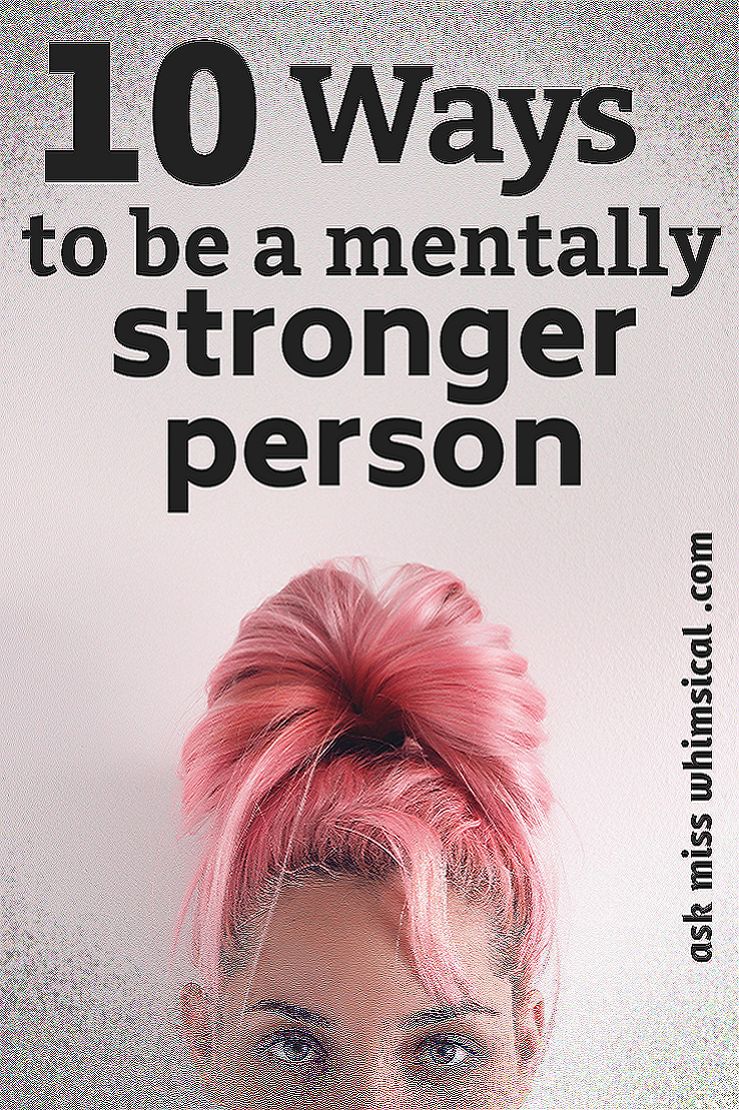 10 Ways To Be A Mentally Stronger Person