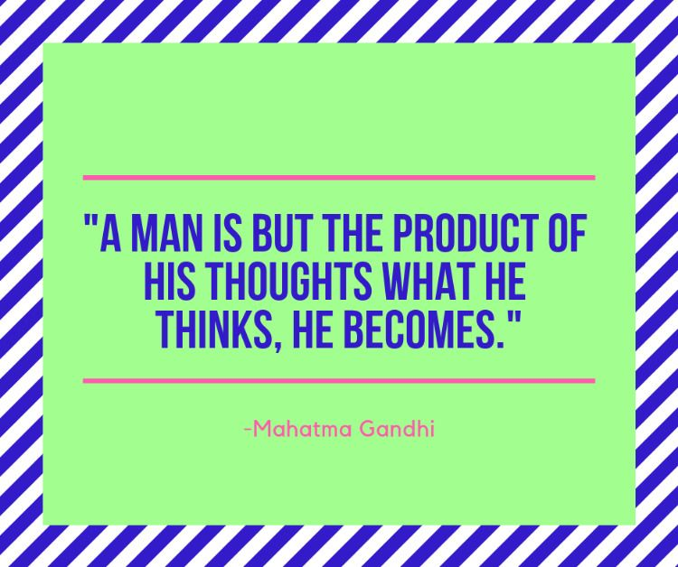 A Man Is But The Product Of His Thoughts What He Thinks He Becomes Mahatma Gandhi Follow Scott Rister For More Inspirational Quotes Quotations Thoughts