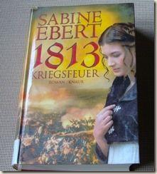 Sabine Ebert - 1813 Kriegsfeuer - Historischer Roman