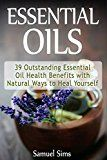 Free Kindle Book -   Essential Oils: 39 Outstanding Essential Oil Health Benefits with Natural Ways to Heal Yourself (essential oils, essential oils book, benefits of essential oils)