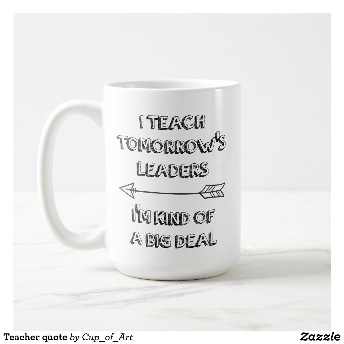 Teacher Quote Coffee Mug Zazzle Com In 2021 Mugs Coffee Quotes Teacher Quotes