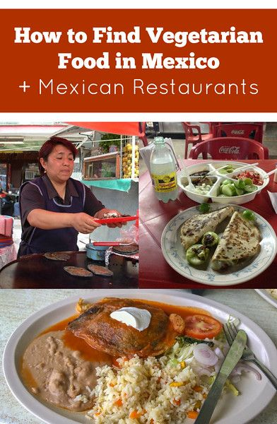 How to Find Vegetarian Food in Mexico and Mexican restaurants