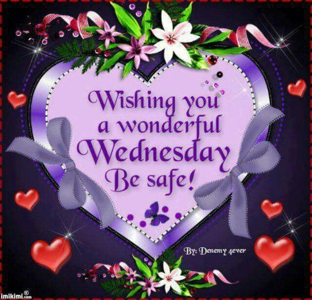 Wishing You A Wonderful Wednesday Be Safe Good Morning Wednesday Happy Wednesday Good Morni Wonderful Wednesday Happy Wednesday Quotes Happy Wednesday Images