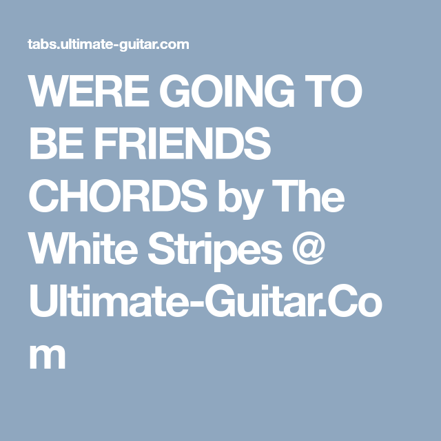 Were Going To Be Friends Chords By The White Stripes Ultimate