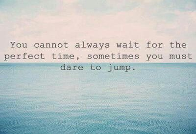 """""""You must dare to jump"""""""