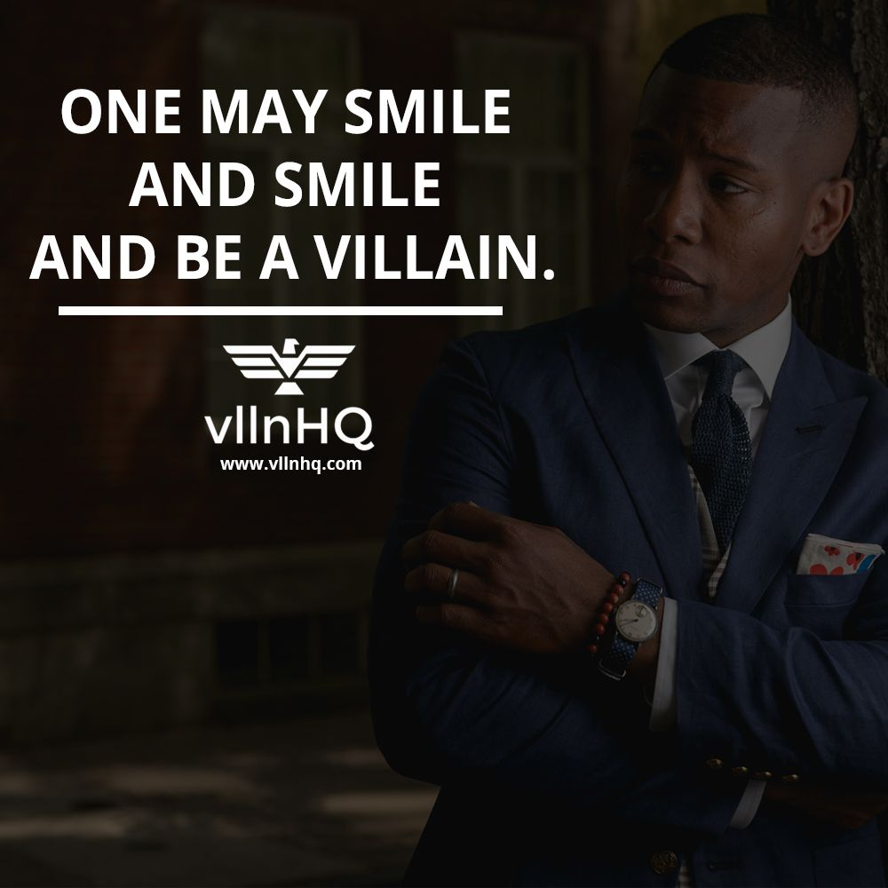 One May Smile And Smile And Be A Villain Smile Villainsmile