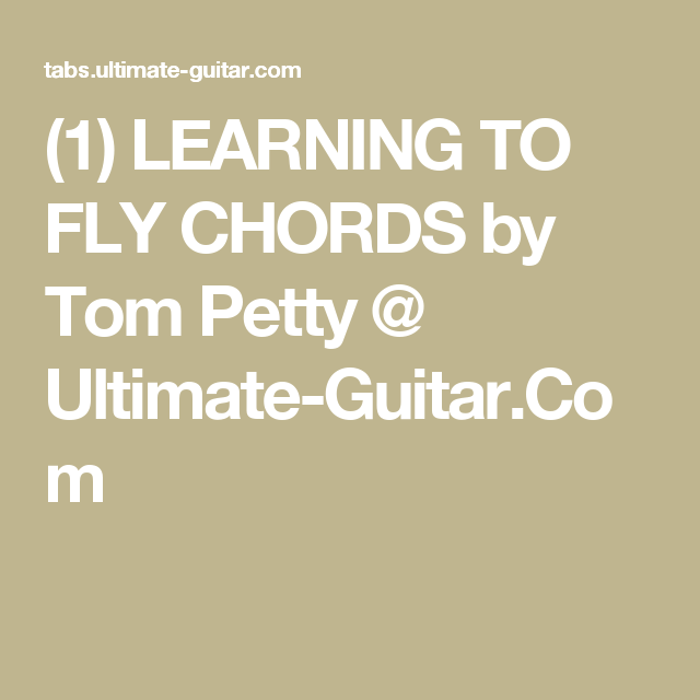 1) LEARNING TO FLY CHORDS by Tom Petty @ Ultimate-Guitar.Com | THE ...