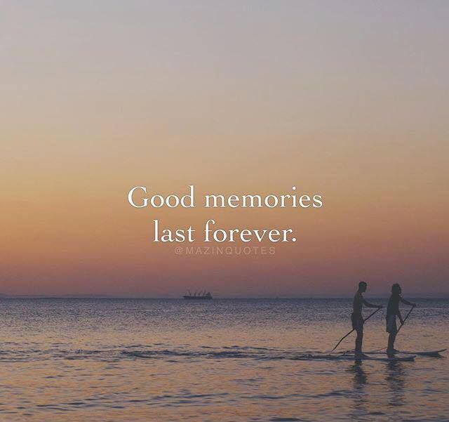 Good Memories Last Forever Good Times Quotes Good Memories Quotes Positive Quotes