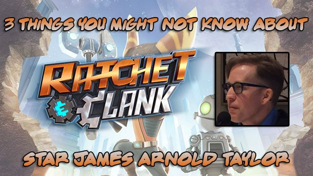 3 Things About Ratchet Clank S James Arnold Taylor Review Dad