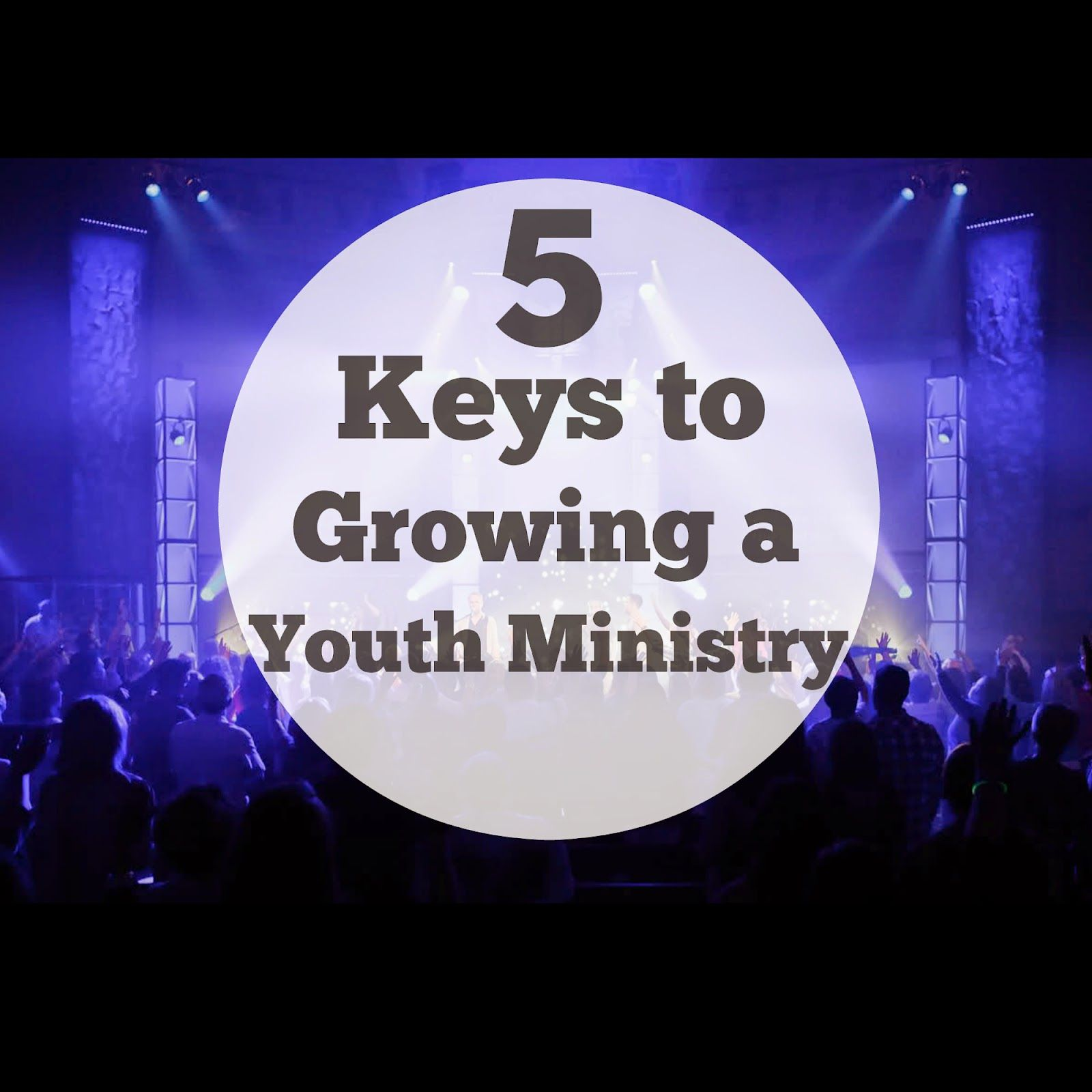 Youth Pastor Church Nite: 5 Keys To Growing A Youth Ministry