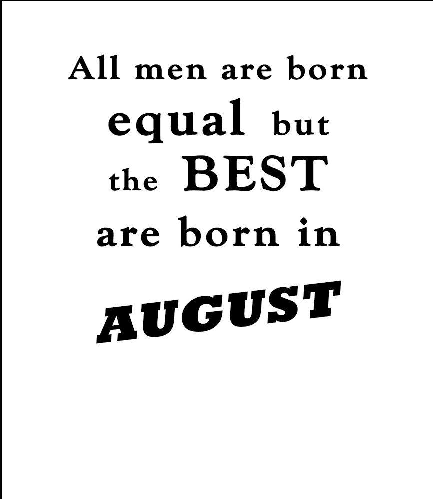 Best Men Are Born In August August Born August Quotes August Birthday Quotes
