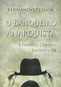 """Capa do livro """"O Banqueiro Anarquista e outros contos filosóficos"""" de Fernando Pessoa."""
