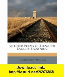 Selected Poems Of Elizabeth Barrett Browning (9781286458440) Elizabeth Barrett Browning , ISBN-10: 1286458447  , ISBN-13: 978-1286458440 ,  , tutorials , pdf , ebook , torrent , downloads , rapidshare , filesonic , hotfile , megaupload , fileserve