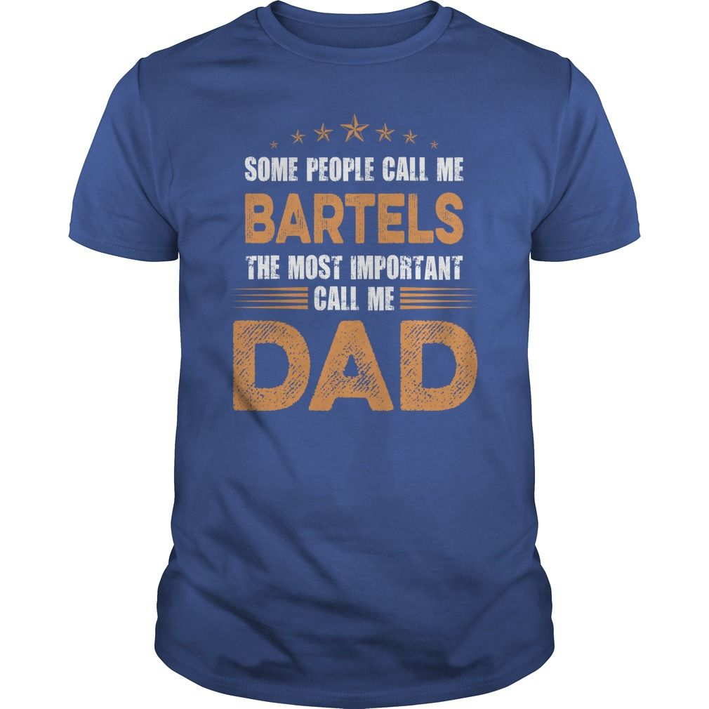 Some People Call Me BARTELS, The Most Important Call Me Dad T Shirts, Hoodies. Check price ==► https://www.sunfrog.com/Names/Some-People-Call-Me-BARTELS-The-Most-Important-Call-Me-Dad-Royal-Blue-Guys.html?41382 $22