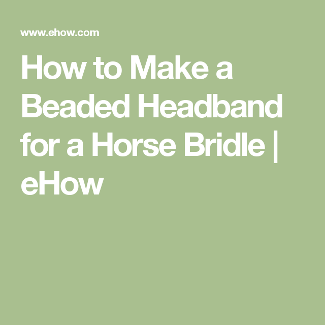 How To Make A Beaded Headband For A Horse Bridle Ehow