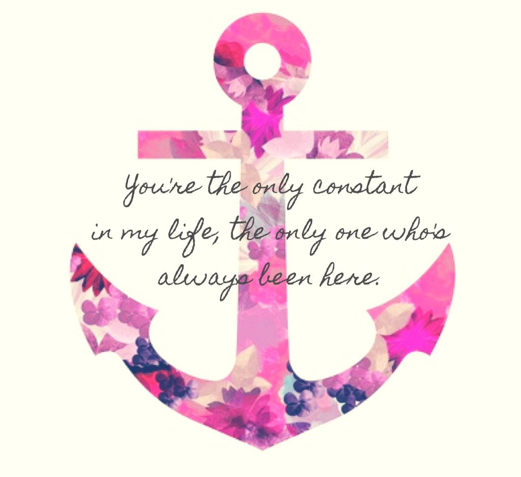 Youre the only constant in my life | Words | Quotes, Anchor quotes