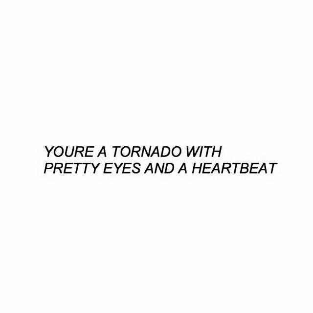 Tornado W Pretty Eyes And A Heartbeat Selfie Quotes